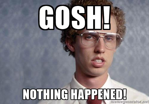 napoleon-dynamite-gosh-nothing-happened
